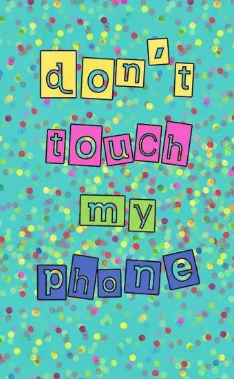 Dont touch My Phone Wallpaper 04 340x550