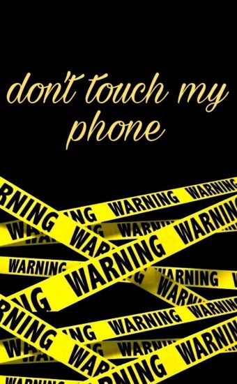Dont touch My Phone Wallpaper 10 340x550