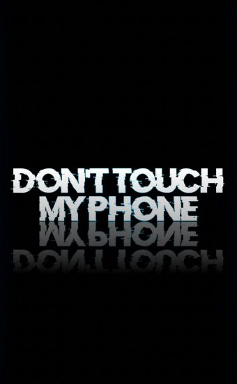 Dont touch My Phone Wallpaper 23 340x550