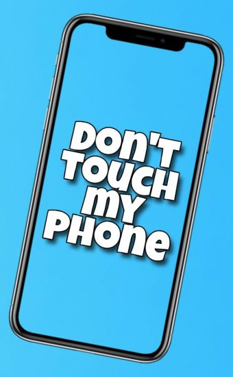 Dont touch My Phone Wallpaper 25 340x550