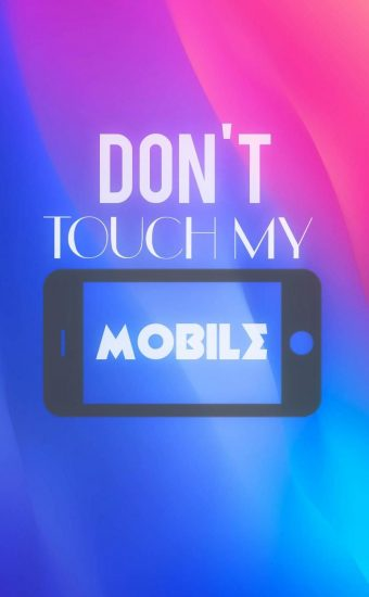 Dont touch My Phone Wallpaper 27 340x550