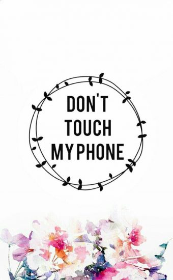 Dont touch My Phone Wallpaper 28 340x550