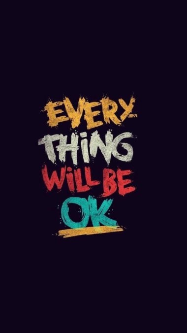 Everything Will Be Ok Wallpaper 720x1280 380x676