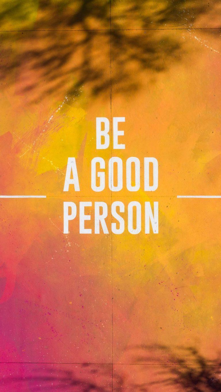 Be A Good Person Wallpaper