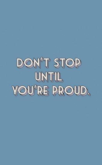 Don't Stop Until You're Proud Wallpaper