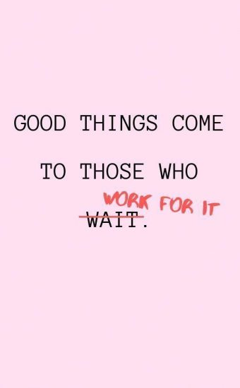 Good Things Come To Those Who Work For It Wallpaper