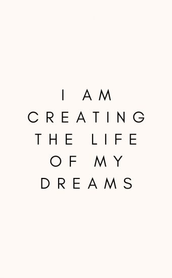 I am Creating The Life Of My Dreams Wallpaper