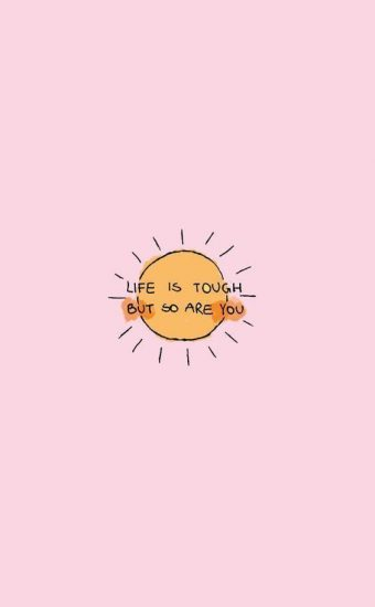Life is Tough, But so are You Wallpaper