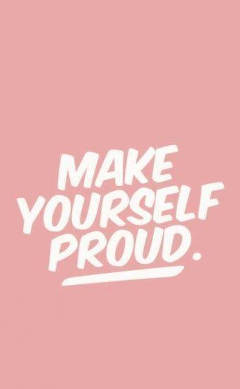 Make Yourself Proud Wallpaper