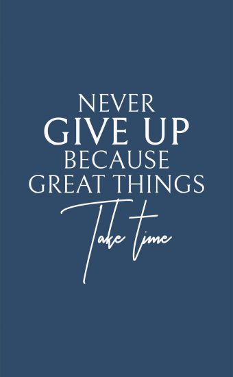 Never Give Up Because Great Things Take Time Wallpaper