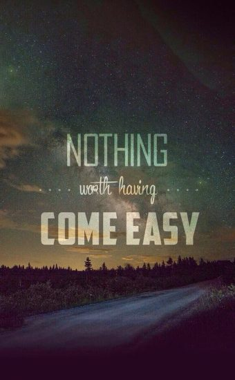Nothing Worth Having Come Easy Wallpaper
