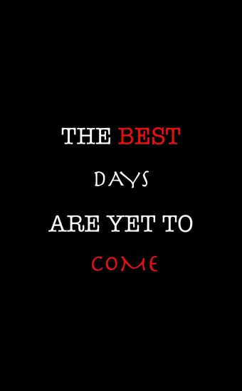 The Best Days are Yet to Come Wallpaper