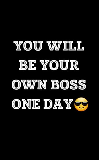 You Will Be Your Own Boss One Day Wallpaper