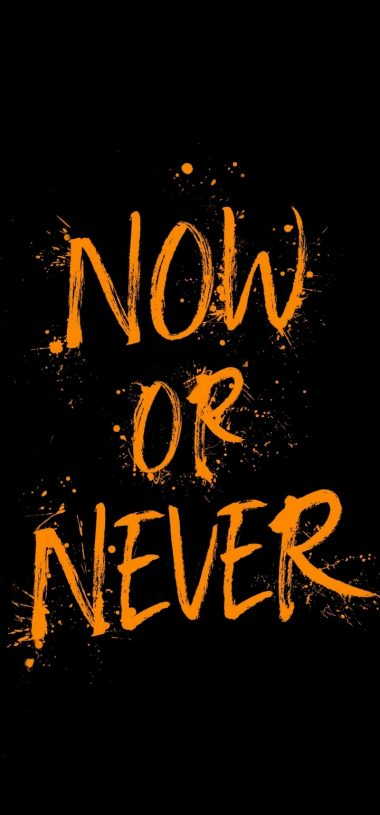Now Or Never Wallpaper 720x1544 380x815